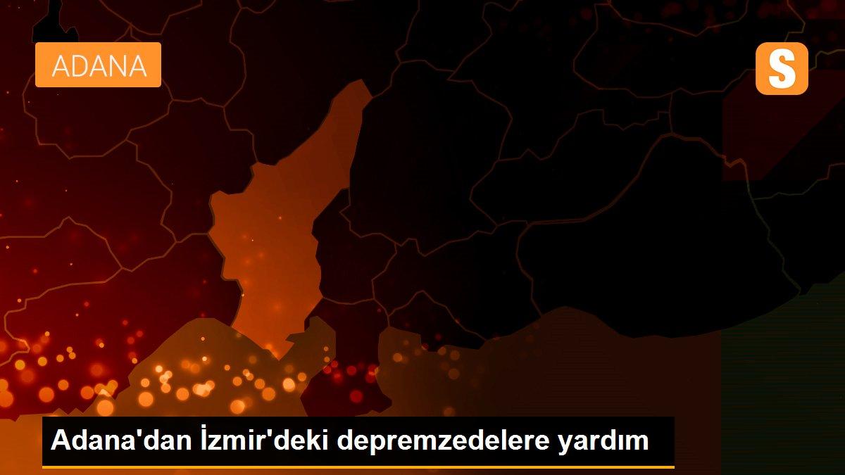 Adana'dan İzmir'deki depremzedelere yardım