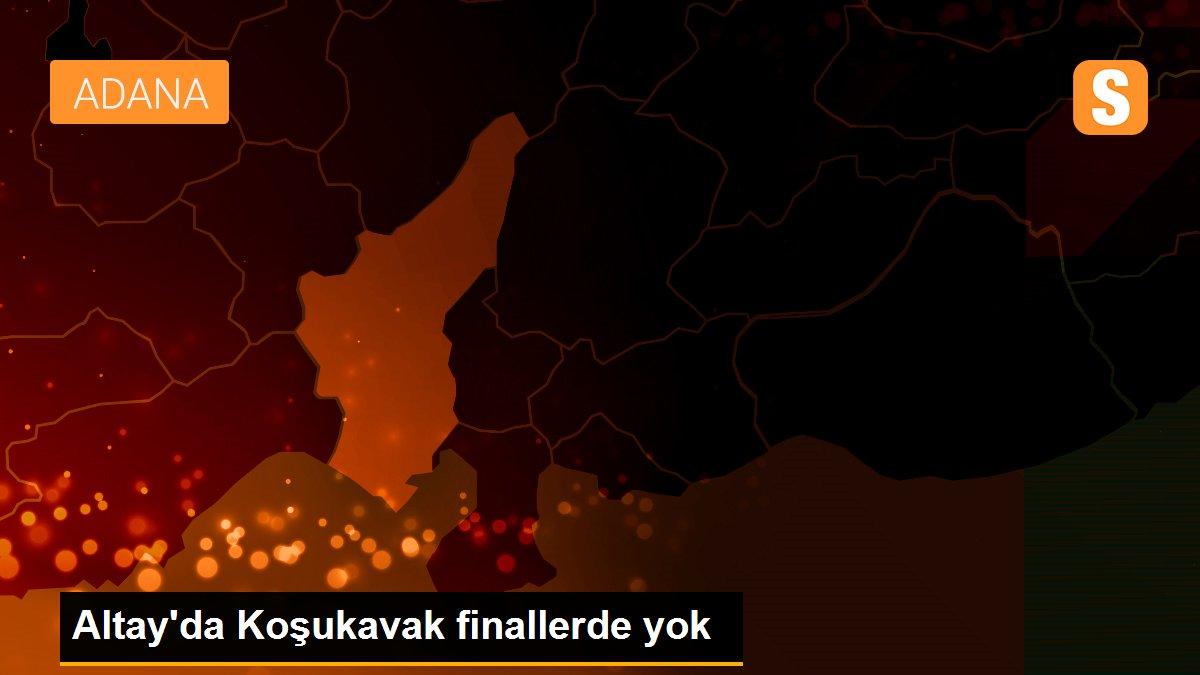 Altay'da Koşukavak finallerde yok