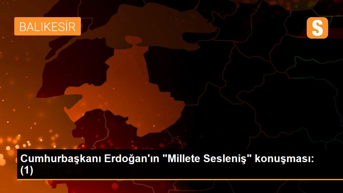 """Cumhurbaşkanı Erdoğan'ın """"Millete Sesleniş"""" konuşması: (1)"""