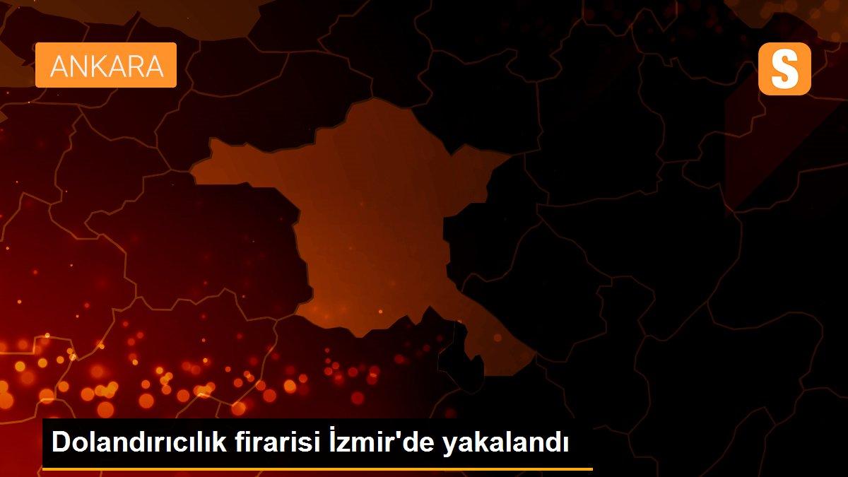 Dolandırıcılık firarisi İzmir'de yakalandı