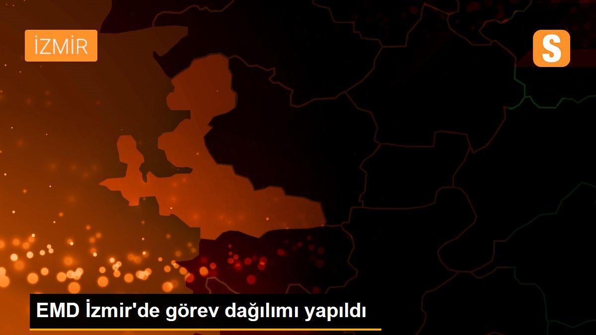 EMD İzmir'de görev dağılımı yapıldı