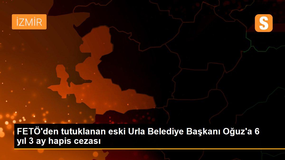 FETÖ'den tutuklanan eski Urla Belediye Başkanı Oğuz'a 6 yıl 3 ay hapis cezası