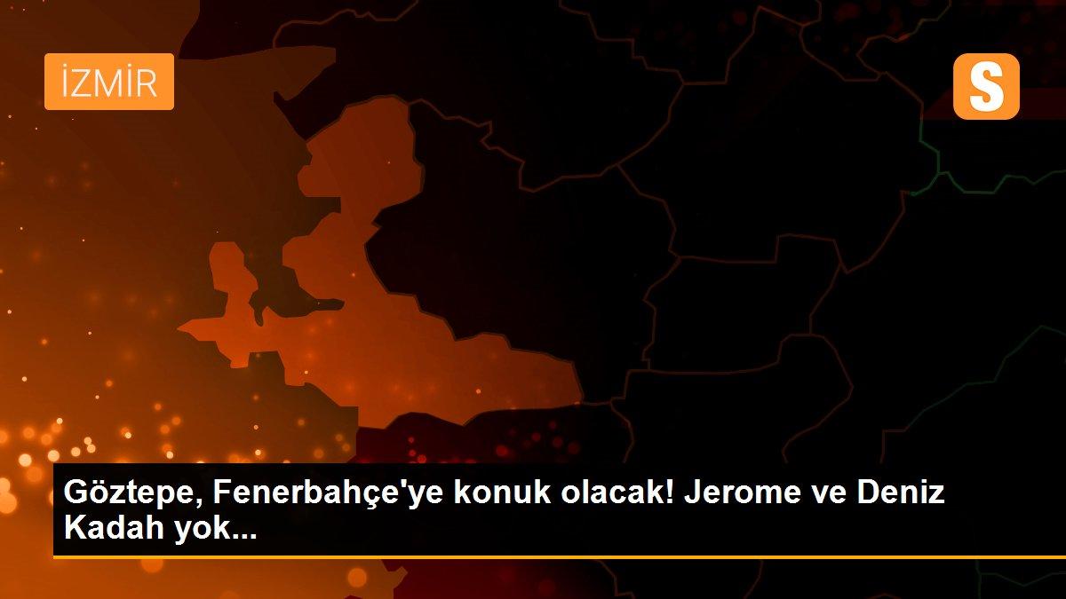 Göztepe, Fenerbahçe'ye konuk olacak! Jerome ve Deniz Kadah yok...