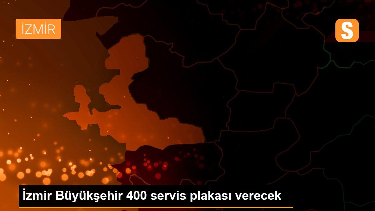 İzmir Büyükşehir 400 servis plakası verecek