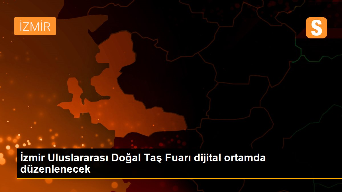 İzmir Uluslararası Doğal Taş Fuarı dijital ortamda düzenlenecek