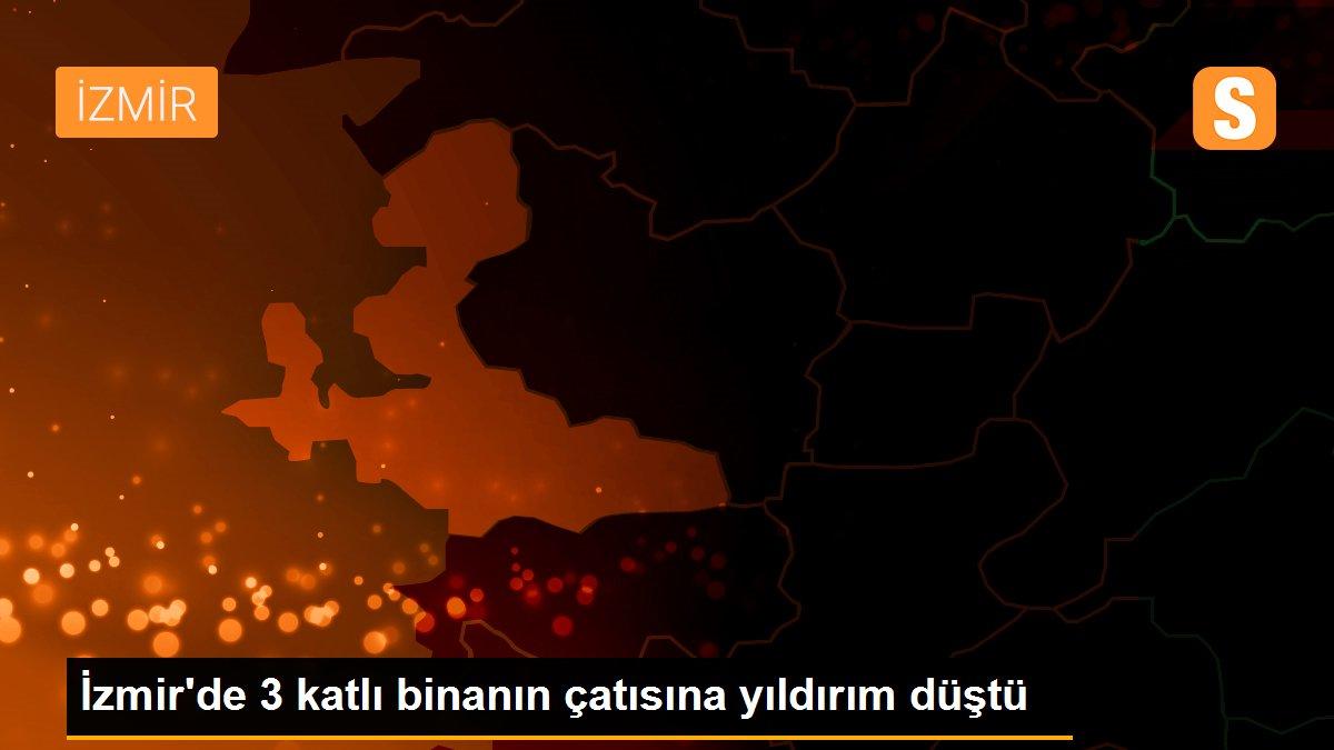 İzmir'de 3 katlı binanın çatısına yıldırım düştü