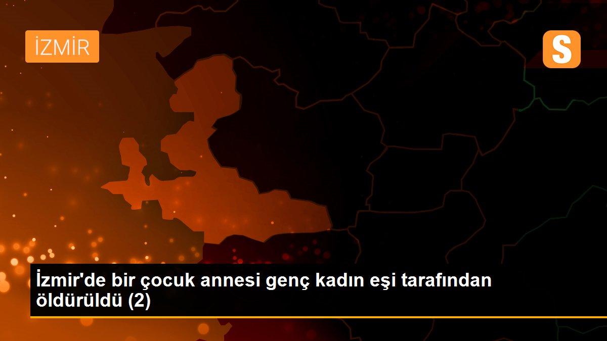 İzmir'de bir çocuk annesi genç kadın eşi tarafından öldürüldü (2)