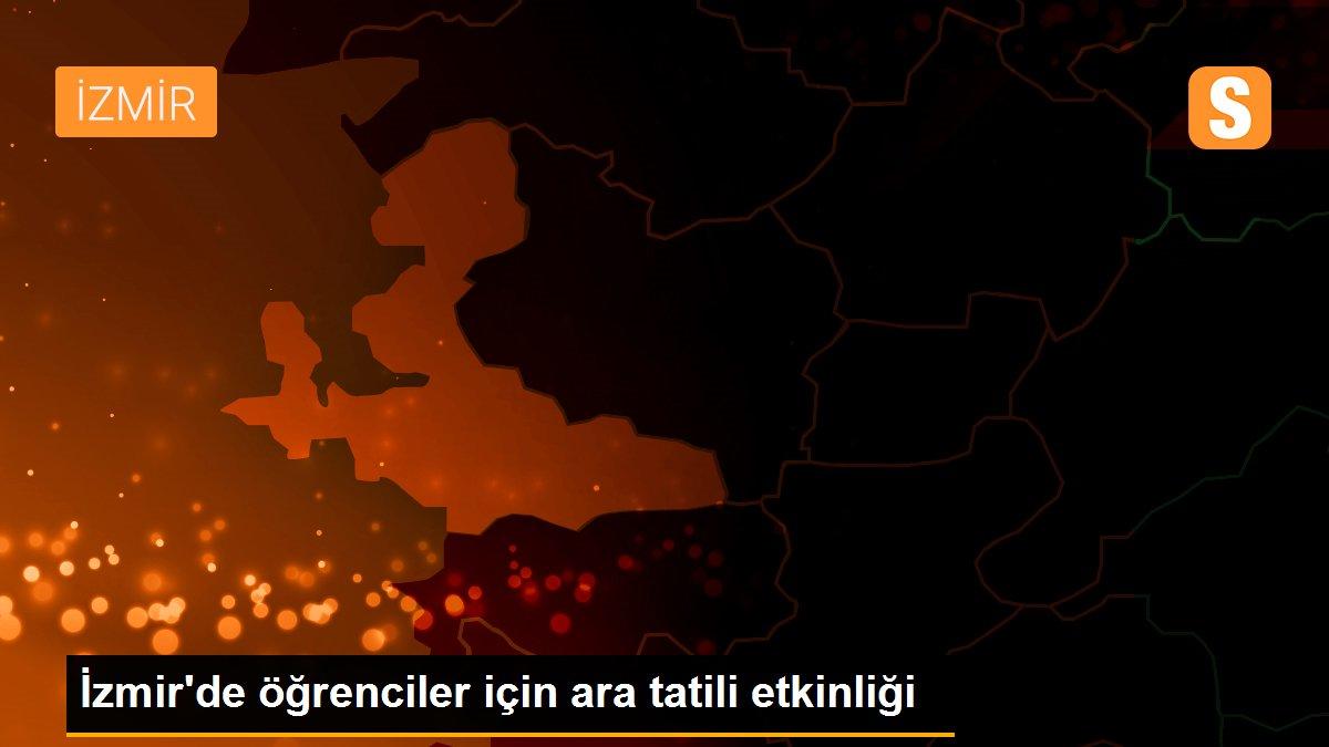İzmir'de öğrenciler için ara tatili etkinliği