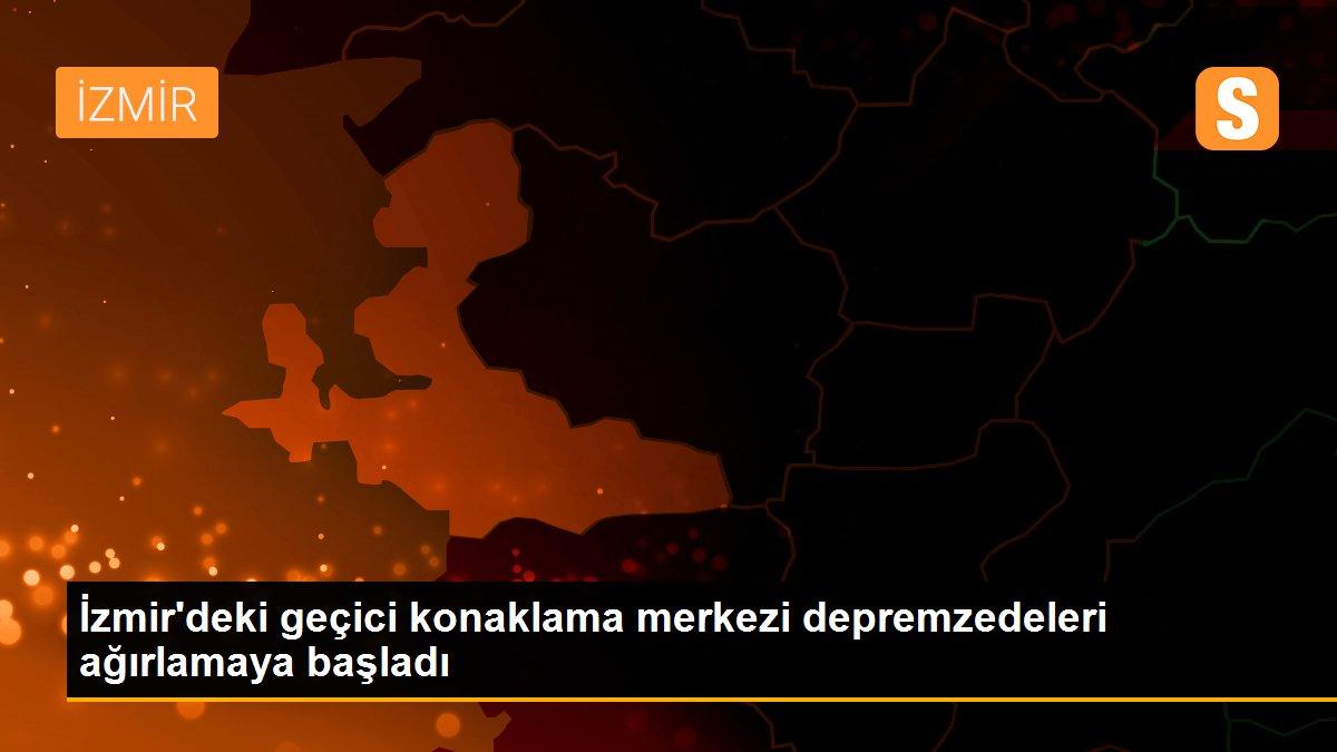 İzmir'deki geçici konaklama merkezi depremzedeleri ağırlamaya başladı