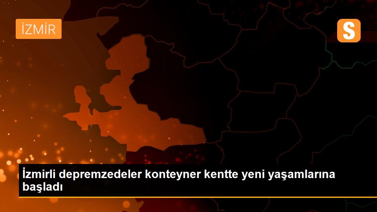 İzmirli depremzedeler konteyner kentte yeni yaşamlarına başladı