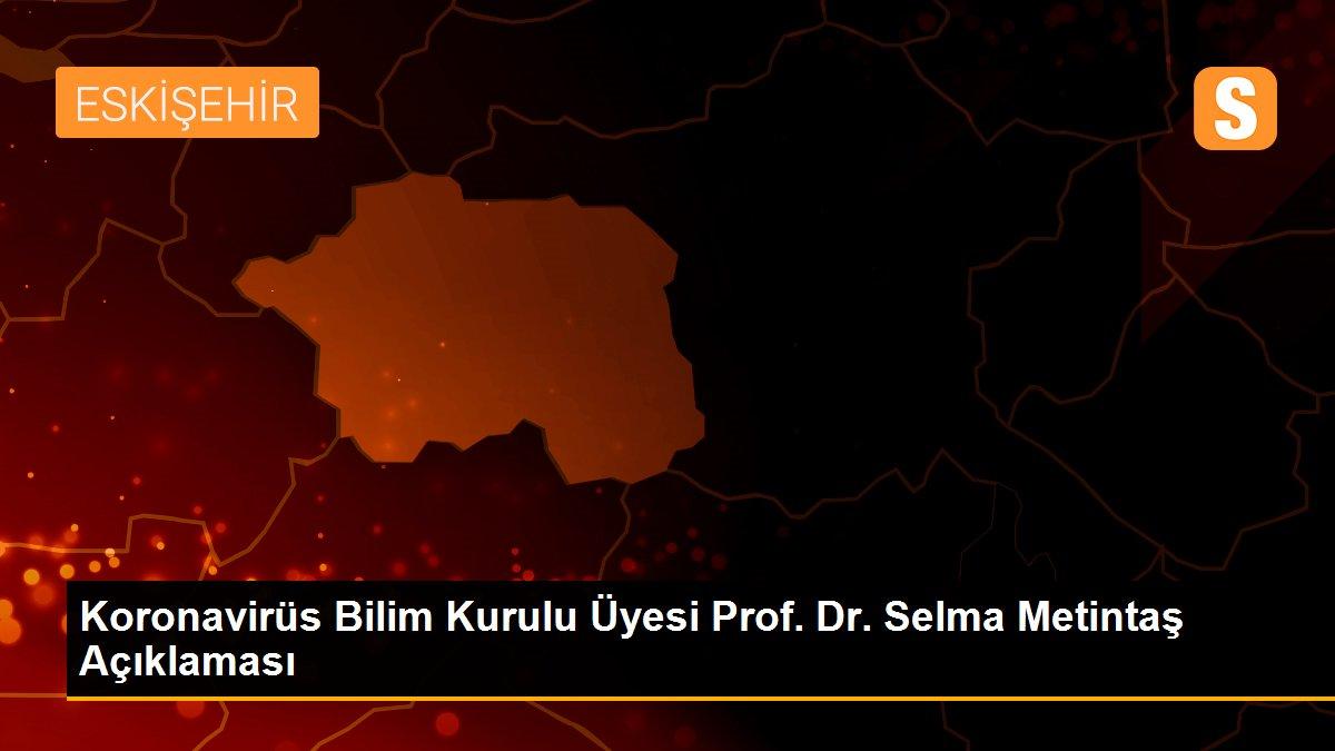 Koronavirüs Bilim Kurulu Üyesi Prof. Dr. Selma Metintaş Açıklaması