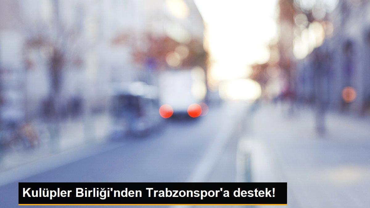 Kulüpler Birliği'nden Trabzonspor'a destek!