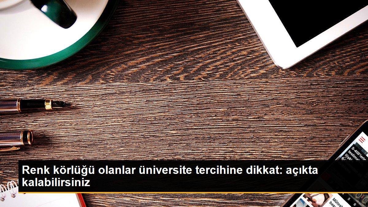 Renk körlüğü olanlar üniversite tercihine dikkat: açıkta kalabilirsiniz