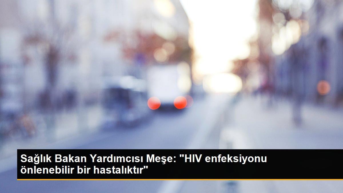 """Sağlık Bakan Yardımcısı Meşe: """"HIV enfeksiyonu önlenebilir bir hastalıktır"""""""