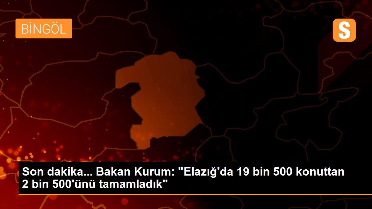 """Son dakika... Bakan Kurum: """"Elazığ'da 19 bin 500 konuttan 2 bin 500'ünü tamamladık"""""""