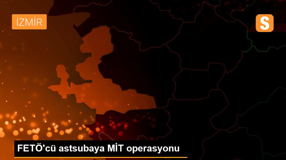 Son Dakika | FETÖ'cü astsubaya MİT operasyonu