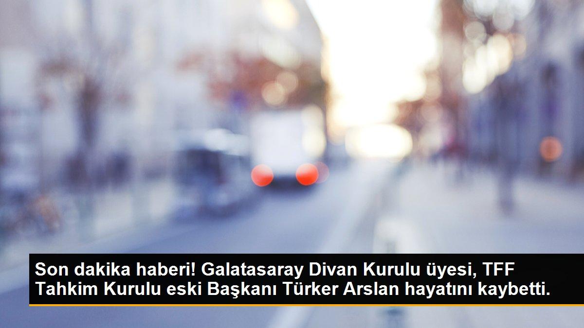 Son dakika haberi! Galatasaray Divan Kurulu üyesi, TFF Tahkim Kurulu eski  Başkanı Türker Arslan hayatını kaybetti. - Gazete Demokrat - Gündem ve Son  Dakika Haberleri
