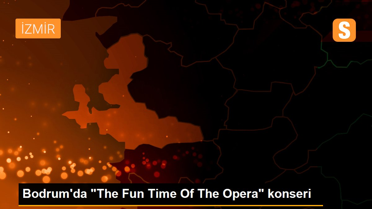 "Son dakika haberleri! Bodrum'da ""The Fun Time Of The Opera"" konseri"