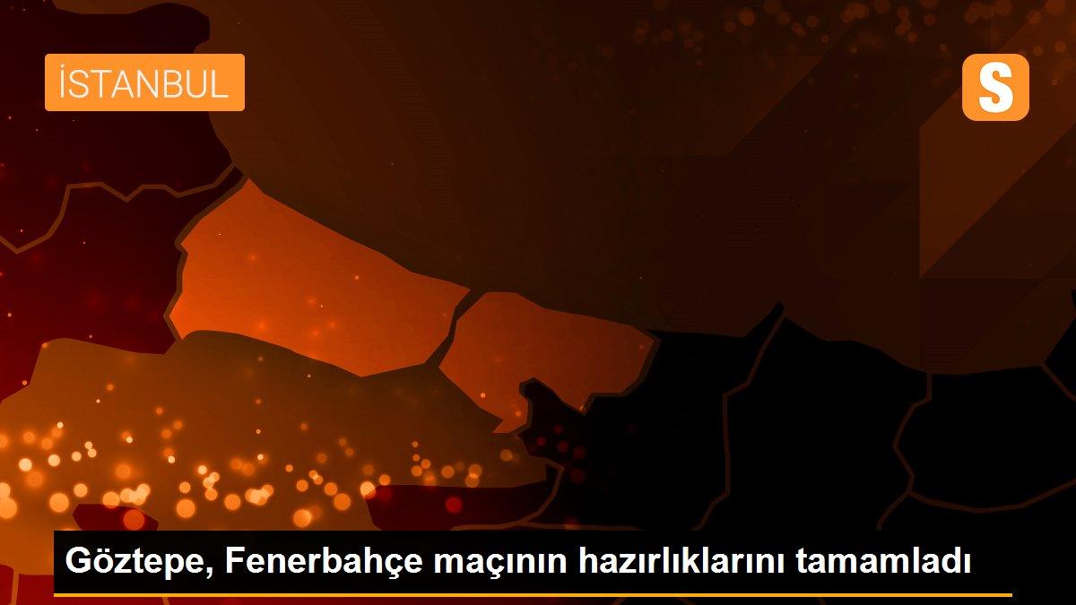 Son dakika spor: Göztepe, Fenerbahçe maçının hazırlıklarını tamamladı