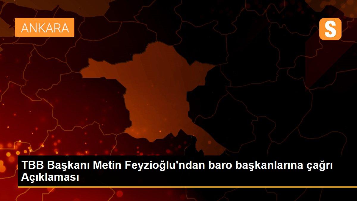 TBB Başkanı Metin Feyzioğlu'ndan baro başkanlarına çağrı Açıklaması