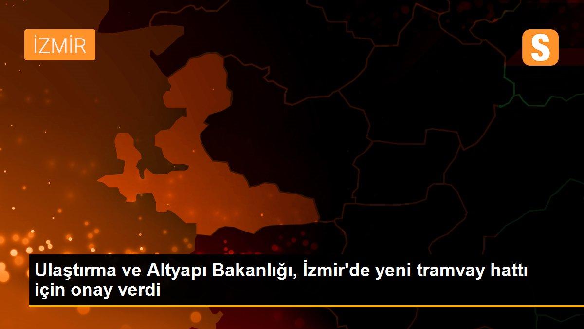 Ulaştırma ve Altyapı Bakanlığı, İzmir'de yeni tramvay hattı için onay verdi